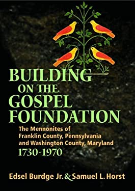 Building on the Gospel Foundation: The Mennonites of Franklin County, Pennsylvania and Washington County, Maryland, 1730-1970 9780836192650