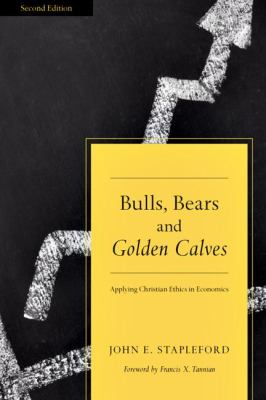 Bulls, Bears and Golden Calves: Applying Christian Ethics in Economics 9780830827244