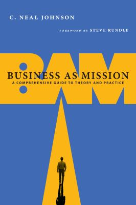 Business as Mission: A Comprehensive Guide to Theory and Practice 9780830838653