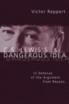 C. S. Lewis's Dangerous Idea: In Defense of the Argument from Reason 9780830827329