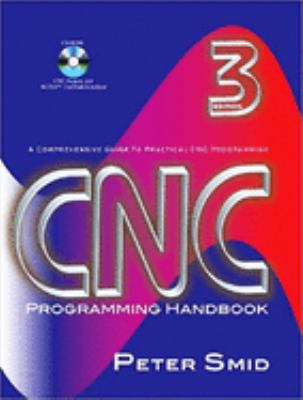 CNC Programming Handbook: A Comprehensive Guide to Practical CNC Programming [With CDROM] 9780831133474