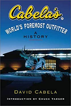 Cabela's: World's Foremost Outfitter: A History 9780839712800