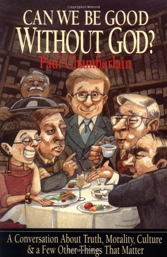Can We Be Good Without God?: A Conversation about Truth, Morality, Culture & a Few Other Things That Matter 9780830816866