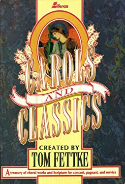 Carols and Classics: A Treasury of Choral Works and Scripture for Concert, Pageant, and Service 9780834190948