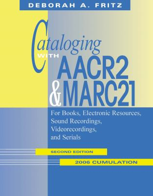 Cataloging with AACR2 and Marc21: For Books, Electronic Resources, Sound Recordings, Videorecordings, and Serials, 2006 Cumulation 9780838909355