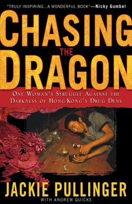 Chasing the Dragon: One Woman's Struggle Against the Darkness of Hong Kong's Drug Dens 9780830743827