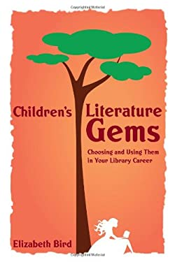 Children's Literature Gems: Choosing and Using Them in Your Library Career 9780838909959