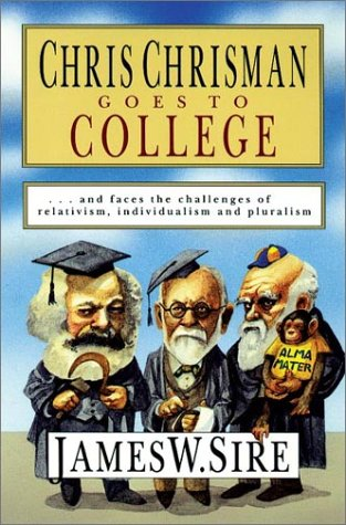 Chris Chrisman Goes to College: And Faces the Challenges of Relativism, Individualism and Pluralism 9780830816569