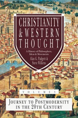 Christianity & Western Thought, Volume 3: Journey to Postmodernity in the 20th Century 9780830838578