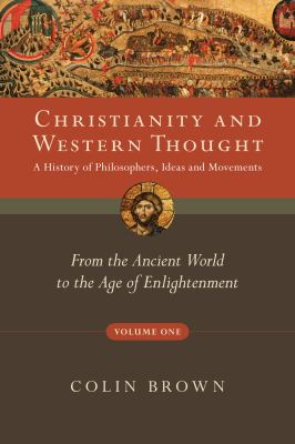 Christianity and Western Thought, Volume One: A History of Philosophers, Ideas and Movements: From the Ancient World to the Age of Enlightenment 9780830839513