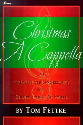 Christmas A Cappella: 23 Creative Arrangements for Choirs Large & Small 9780834171060