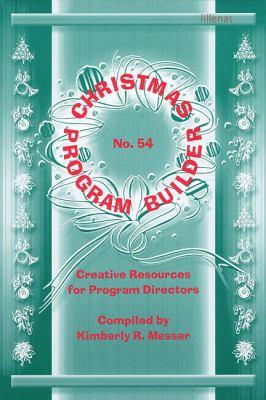 Christmas Program Builder No. 54: Creative Resources for Program Directors 9780834171404
