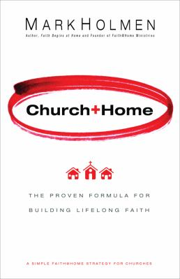 Church + Home: The Proven Formula for Building Lifelong Faith 9780830755684