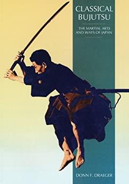 Classical Bujutsu: The Martial Arts and Ways of Japan 9780834802339