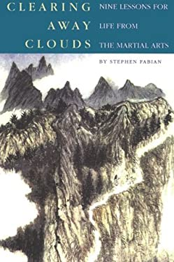Clearing Away Clouds: Nine Lessons for Life from the Martial Arts 9780834804685