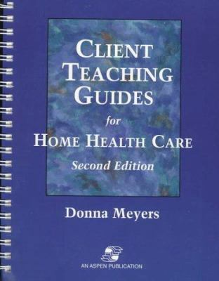 Client Teaching Guides for Home Health Care, Second Edition [With Disk] 9780834209688