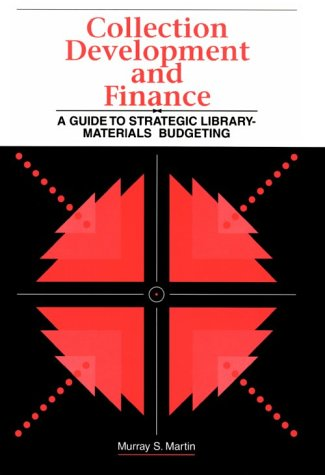Collection Development and Finance: A Guide to Strategic Library-Materials Budgeting 9780838906484