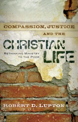 Compassion, Justice and the Christian Life: Rethinking Ministry to the Poor 9780830743797