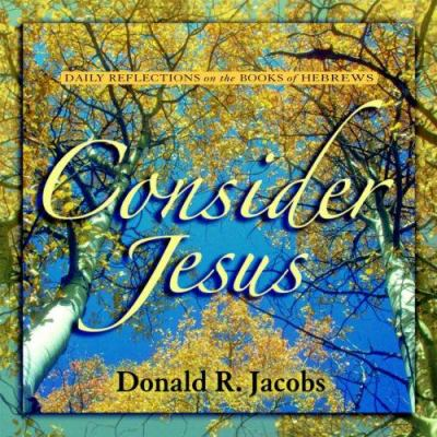 Consider Jesus: Daily Reflections on the Book of Hebrews 9780836193480