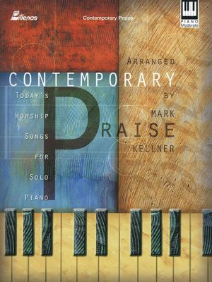 Contemporary Praise: Today's Worship Songs for Solo Piano 9780834172128