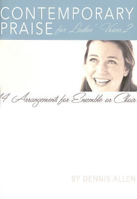 Contemporary Praise for Ladies' Voices 2: 14 Arrangements for Ensemble or Choir 9780834175891