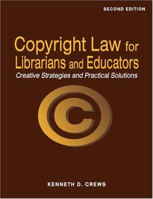 Copyright Law for Librarians and Educators: Creative Strategies and Practical Solutions 9780838909065