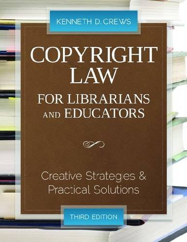 Copyright Law for Librarians and Educators: Creative Strategies and Practical Solutions 9780838910924