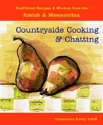 Countryside Cooking and Chatting: Traditional Recipes and Wisdom from the Amish & Mennonites
