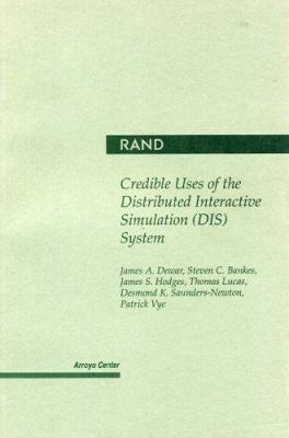 Credible Uses of the Distributed Interactive Simulation (Dis) System 9780833023032