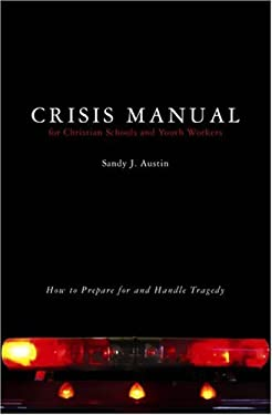 Crisis Manual for Christian Schools and Youth Workers: How to Prepare for and Handle Tragedy 9780834123106