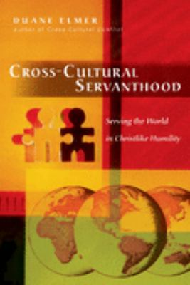 Cross-Cultural Servanthood: Serving the World in Christlike Humility 9780830833788