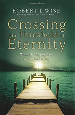 Crossing the Threshold of Eternity: What the Dying Can Teach the Living 9780830743704