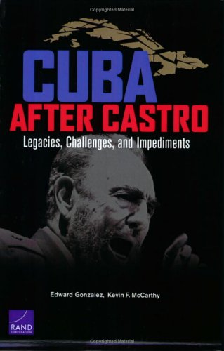 Cuba After Castro: Legacies, Challenges, and Impediments 9780833035356