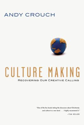 Culture Making: Recovering Our Creative Calling 9780830833948