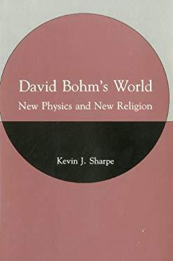 David Bohm's World: New Physics and New Religion 9780838752395