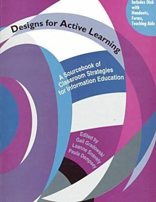 Designs for Active Learning: A Sourcebook of Classroom Strategies for Information Education 9780838979464