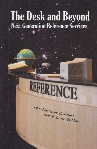 The Desk and Beyond: Next Generation Reference Services 9780838909645