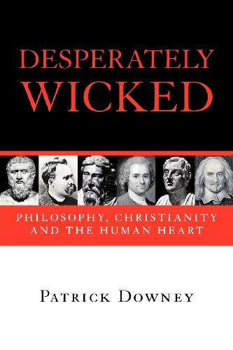 Desperately Wicked: Philosophy, Christianity and the Human Heart 9780830828944