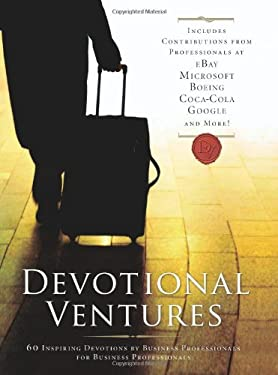 Devotional Ventures: 60 Inspiring Devotions for Business Professionals by Business Professionals 9780830743148