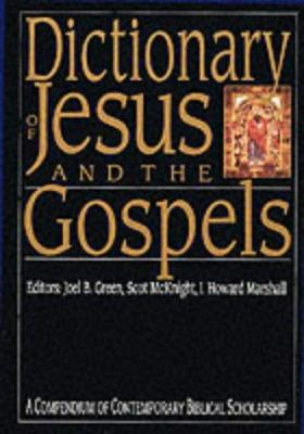 Dictionary of Jesus and the Gospels: A Compendium of Contemporary Biblical Scholarship 9780830817771