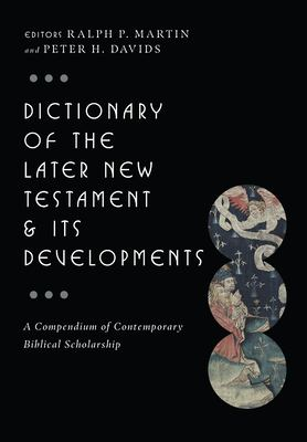 Dictionary of the Later New Testament & Its Developments: A Compendium of Contemporary Biblical Scholarship 9780830817795