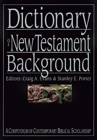 Dictionary of New Testament Background: A Compendium of Contemporary Biblical Scholarship 9780830817801