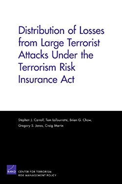 Distribution of Losses from Large Terrorist Attacks Under the Terrorism Risk Insurance ACT (2005) 9780833038654
