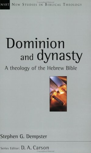 Dominion and Dynasty: A Biblical Theology of the Hebrew Bible 9780830826155