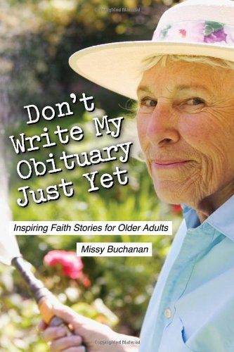 Don't Write My Obituary Just Yet: Inspiring Faith Stories for Older Adults 9780835810463