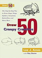 Draw Fifty Creepy Crawlies: The Step-By-Step Way to Draw Bugs, Slugs, Spiders, S 3631711