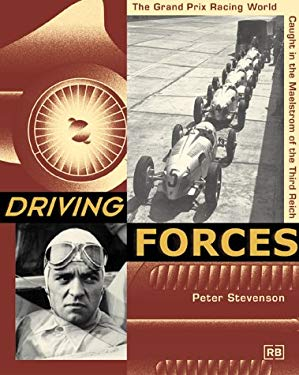 Driving Forces: The Grand Prix Racing World Caught in the Maelstrom of the Third Reich 9780837602172