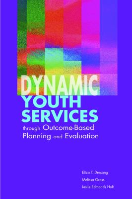 Dynamic Youth Services Through Outcome-Based Planning and Evaluation 9780838909188