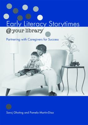 Early Literacy Storytimes @ Your Library: Partnering with Caregivers for Success 9780838908990