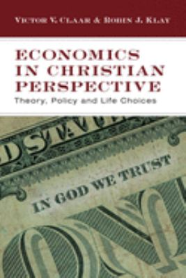 Economics in Christian Perspective: Theory, Policy and Life Choices 9780830825974